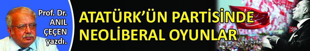 Atatürk'ün partisinde neoliberal oyunlar
